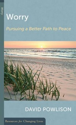 Worry: Pursuing a Better Path to Peace   -     By: David Powlison
