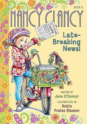 Fancy Nancy: Nancy Clancy, Late-Breaking News!  -     By: Jane O'Connor     Illustrated By: Robin Preiss Glasser