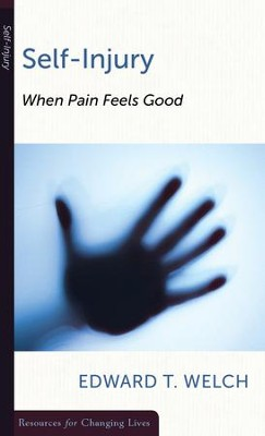 Self-Injury: When Pain Feels Good   -     By: Edward T. Welch
