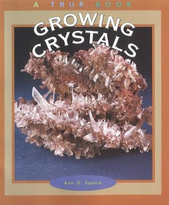 Growing Crystals  -     By: Ann O. Squire