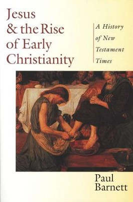 Jesus & the Rise of Early Christianity: A History of New Testament Times  -     By: Paul Barnett