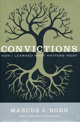 Convictions: How I Learned What Matters Most   -     By: Marcus J. Borg