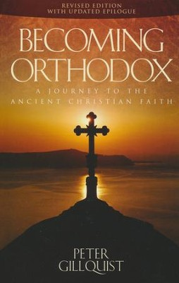 Becoming Orthodox: A Journey to the Ancient Christian Faith (2010 EDITION)  -     By: Peter E. Gillquist