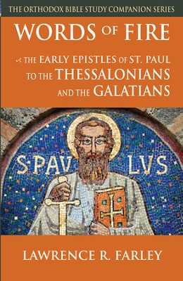 Words of Fire: The Early Epistles of St. Paul to the Thessalonians and the Galatians  -     By: Lawrence R. Farley