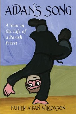 Aidan's Song: A Year in the Life of a Parish Priest  -     By: Aidan Wilcoxson