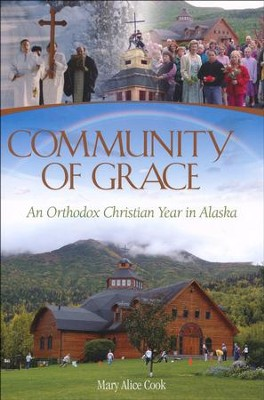 Community of Grace: An Orthodox Christian Year in Alaska  -     By: Mary Alice Cook