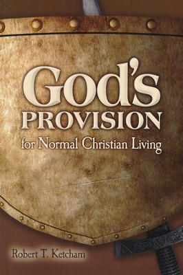 God's Provision for Normal Christian Living  -     By: Robert T. Ketcham