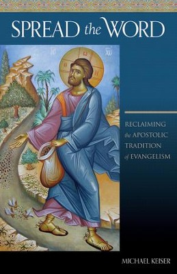Spead the Word: Reclaiming the Apostolic Tradition of Evangelism  -     By: Michael Keiser
