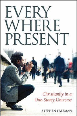 Everywhere Present: Christianity in a One-Storey Universe  -     By: Stephen Freeman