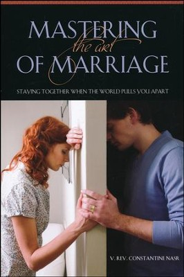 Mastering the Art of Marriage: Staying Together When the World Pulls You Apart  -     By: Constantine Nasr