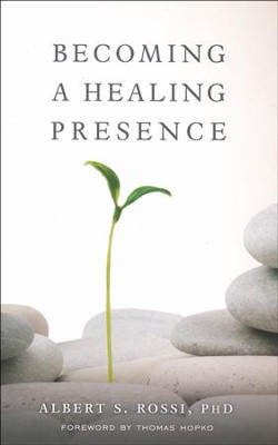 Becoming a Healing Presence  -     By: Albert S. Rossi