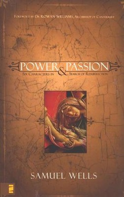Power and Passion: Seven Characters in Search of Resurrection  -     By: Samuel Wells