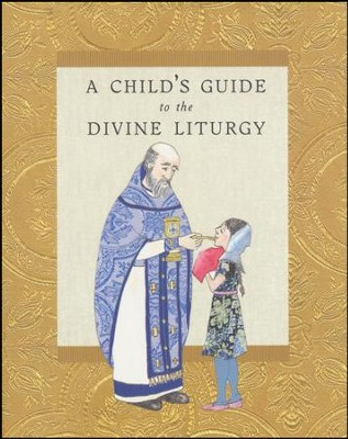 A Child's Guide to the Divine Liturgy  -     By: Ancient Faith Staff     Illustrated By: Megan E. Gilbert