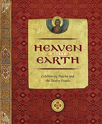 Heaven Meets Earth: Celebrating Pascha and the Twelve Feasts  -     By: John Kosmas Skinas