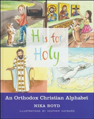 H is for Holy: An Orthodox Christian Alphabet  -     By: Nika Boyd     Illustrated By: Heather Hayward
