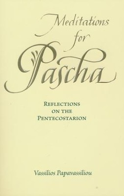 Meditations for Pascha: Reflections on the Pentecostarion  -     By: Vassilios Papavassiliou