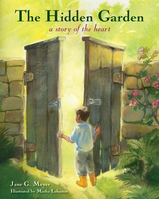 The Hidden Garden: A Story of the Heart  -     By: Jane G. Meyer     Illustrated By: Masha Lobastov