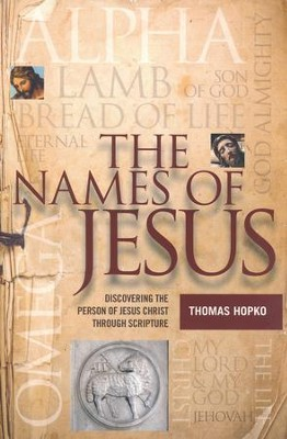 The Names of Jesus: Discovering the Person of Christ through Scripture  -     By: Thomas Hopko