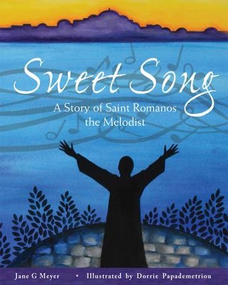 Sweet Song: A Story of Saint Romanos the Melodist  -     By: Jane G Meyer     Illustrated By: Dorrie Papademetriou