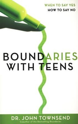 Boundaries with Teens: When to Say Yes, How to Say No   -     By: Dr. John Townsend