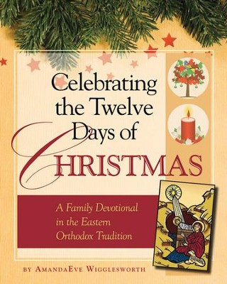 Celebrating the Twelve Days of Christmas: A Family Devotional in the Eastern Orthodox Tradition  -     By: AmandaEve Wigglesworth     Illustrated By: Grace Brooks