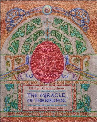 The Miracle of the Red Egg  -     By: Elizabeth Crispina Johnson     Illustrated By: Daria Fisher