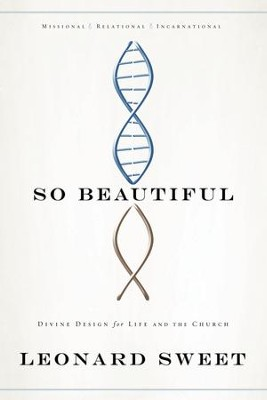 So Beautiful: Divine Design for Life and the Church - eBook  -     By: Leonard Sweet