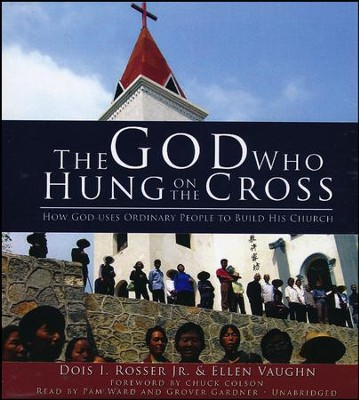 The God Who Hung on the Cross: How God Uses Ordinary People to Build His Church - unabridged audiobook on CD  -     Narrated By: Glover Gardner, Pam Ward     By: Dois I. Rosser, Ellen Vaughn