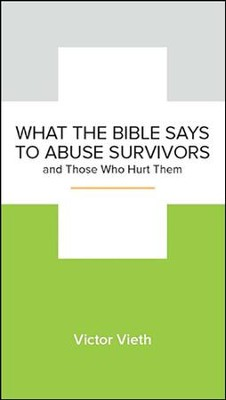 What the Bible Says to Abuse Survivors and Those Who Hurt Them , 5-pack  -     By: Victor Vieth