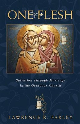 One Flesh: Salvation through Marriage in the Orthodox Church  -     By: Lawrence R. Farley