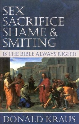 Sex, Sacrifice, Shame, & Smiting: Is the Bible Always Right?  -     By: Donald Kraus