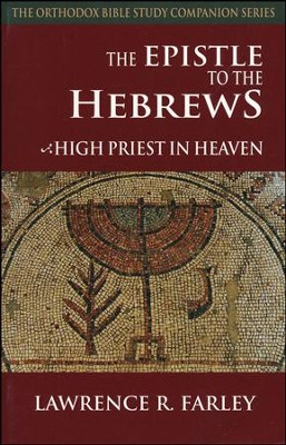 The Epistle to the Hebrews: High Priest in Heaven  -     By: Lawrence R. Farley