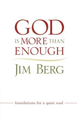 God Is More Than Enough: Foundations for a Quiet Soul   -     By: Jim Berg