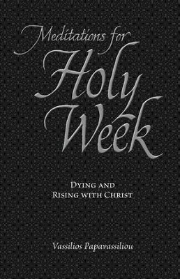 Meditations for Holy Week: Dying and Rising with Christ  -     By: Vassilios Papavassiliou