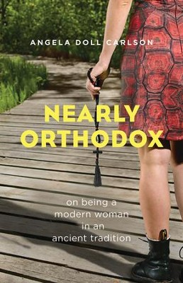 Nearly Orthodox: On Being a Modern Woman in an Ancient Tradition  -     By: Angela Doll Carlson