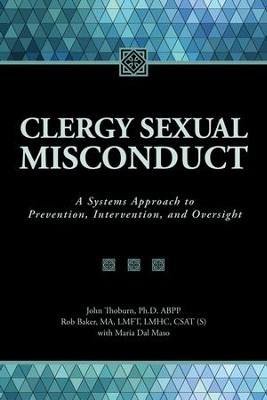 Clergy Sexual Misconduct: A Systems Approach to Prevention, Intervention, and Oversight  -     Edited By: John Thoburn, Rob Baker     By: John Thoburn(Eds.) & Rob Baker(Eds.)