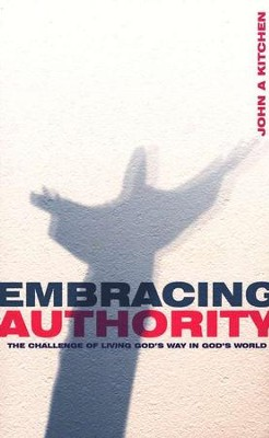 Embracing Authority: The Challenge of Living God's way in God's World  -     By: John Kitchen