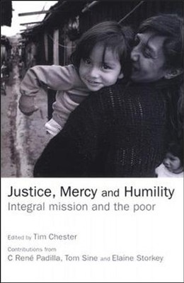 Justice, Mercy and Humility: Integral Mission and the Poor  -     By: Tim Chester
