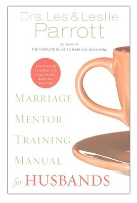 Marriage Mentor Training Manual for Husbands: A Ten-Session Program for Equipping Marriage Mentors  -     By: Dr. Les Parrott, Dr. Leslie Parrott