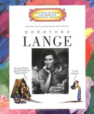 Getting to Know the World's Greatest Artists: Dorothea Lange   -     By: Mike Venezia