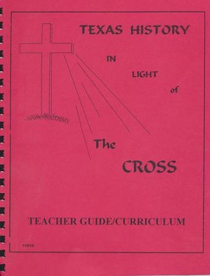 Texas History In Light Of The Cross, Senior High Teacher's Guide   -     By: Sarah Crain