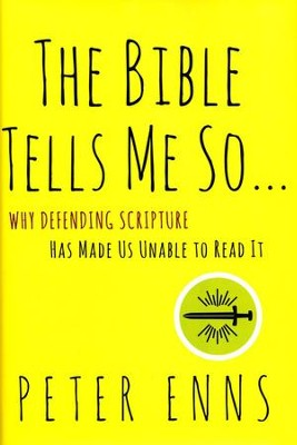 The Bible Tells Me So Why Defending the Bible Has Made us Unable to Read It.  -     By: Peter Enns
