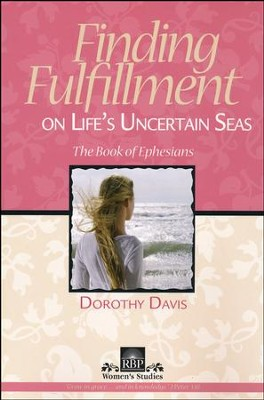 Finding Fulfillment on Life's Uncertain Seas: The Book of Ephesians  -     By: Dorothy Davis