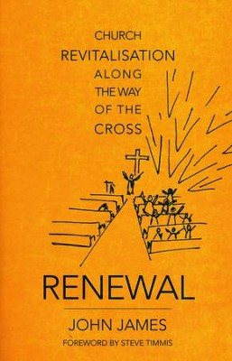 Renewal: Church Revitalization Along the Way of the Cross  -     By: John James