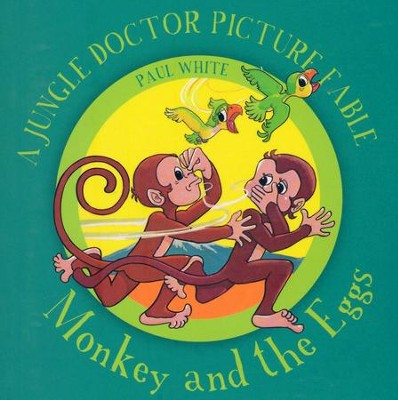 Monkey and the Eggs - A Jungle Doctor Picture Fable  -     By: Paul White