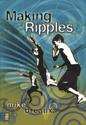 Making Ripples  -     By: Mike Breaux