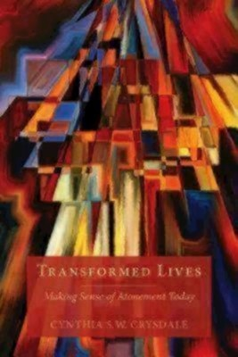 Transformed Lives: Making Sense of Atonement Today  -     By: Cynthia S.W. Crysdale