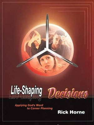 Life-Shaping Decisions: Applying God's Word to Career Planning, Student Worktext  -
