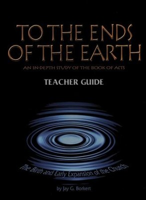 To the Ends of the Earth: The Birth and Early Expansion of the Church, Teacher Edition  -