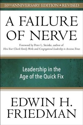 A Failure of Nerve: Leadership in the Age of the Quick Fix - Revised 10th Anniversary Edition  -     By: Edwin H. Friedman
